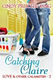 Catching Claire (Love & Other Calamities)