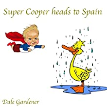 Super Cooper Heads to Spain Audiobook by Dale Gardener Narrated by Sarah Crosby
