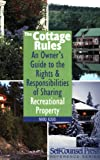The Cottage Rules: An Owner's Guide to the Rights & Responsibilities of Sharing Recreational Property (Self-Counsel Reference)