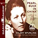 Pearl Buck in China: Journey to The Good Earth (       UNABRIDGED) by Hilary Spurling Narrated by Hilary Spurling