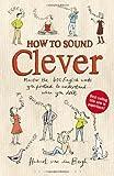 How to Sound Clever: Master the 600 English words you pretend to understand...when you don't by Hubert van den Bergh ( 2013 ) Paperback Hubert van den Bergh