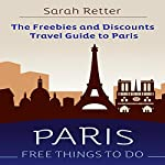 Paris: Free Things to Do: The Freebies and Discounts Travel Guide to Paris   Sarah Retter