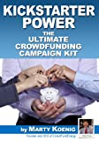 Kickstarter Power: The Ultimate Crowdfunding Campaign Kit Also for Indiegogo