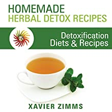 Homemade Herbal Detox Recipes: A Guide to Identifying Everyday Toxins and Detoxifying Your Body's Skin and Digestive System, Using Diets, Detoxification Recipes and More! (       UNABRIDGED) by Xavier Zimms Narrated by L. David Harris