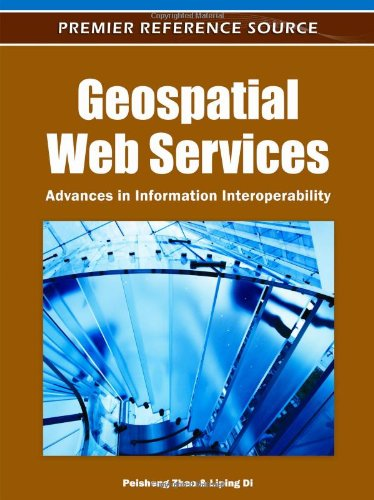 Geospatial Web Services: Advances In Information Interoperability (Premier Reference Source)