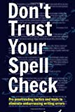 img - for Don't Trust Your Spell Check: Pro Proofreading Tactics And Tests To Eliminate Embarrassing Writing Errors book / textbook / text book