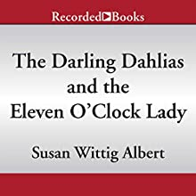 The Darling Dahlias and the Eleven O'Clock Lady (       UNABRIDGED) by Susan Wittig Albert Narrated by Peggity Price
