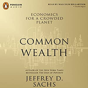 Common Wealth: Economics for a Crowded Planet | [Jeffrey D. Sachs]