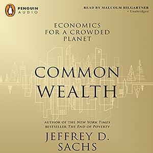 Common Wealth: Economics for a Crowded Planet | [Jeffrey D. Sachs]