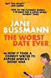 Jane Bussmann The Worst Date Ever: or How It Took a Comedy Writer to Expose Africa's Secret War