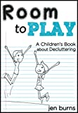 Room to Play: A Children s Book about Decluttering