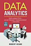 Data Analytics: A Complete Guide on Data Analytics, Agile Project Management AND Hacking: Adware, Malware, Neural Networks, Big Data, Data Science, ITIL, Scrum