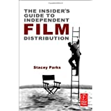 The Insider's Guide to Independent Film Distribution ~ Stacey Parks