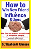 How to win new friend and influence people: The fastest way to make friend, when first meet, methods to resolve conflict and to become a true friend forever.