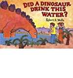 img - for [(Did a Dinosaur Drink This Water? )] [Author: Robert E Wells] [Jul-2010] book / textbook / text book