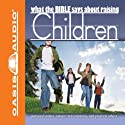 What the Bible Says About Raising Children Audiobook by  Oasis Audio Narrated by Kelly Ryan Dolan, Jill Shellabarger