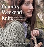 img - for [ [ [ Country Weekend Knits [ COUNTRY WEEKEND KNITS ] By Weston, Madeline ( Author )Oct-28-2008 Paperback book / textbook / text book
