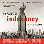 In Praise of Indecency: The Leading Investigative Satirist Sounds off on Hypocrisy, Censorship and Free Expression | Paul Krassner