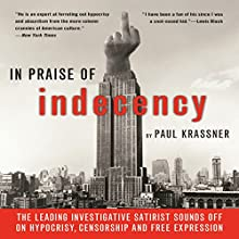 In Praise of Indecency: The Leading Investigative Satirist Sounds off on Hypocrisy, Censorship and Free Expression Audiobook by Paul Krassner Narrated by Max Trendelenberg