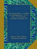 img - for The incarnation : a study of Philippians II, 5-11, and, A university sermon on Psalm CX book / textbook / text book