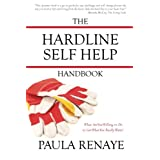 The Hardline Self Help Handbook: What Are You Willing to Do to Get What You Really Want? ~ Paula Renaye