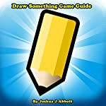 Draw Something Game Guide | Joshua J. Abbott