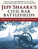 img - for Jeff Shaara's Civil War Battlefields: Discovering America's Hallowed Ground book / textbook / text book