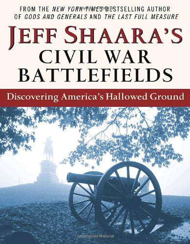 Jeff Shaara's Civil War Battlefields: Discovering America's Hallowed Ground PDF
