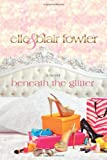 Beneath the Glitter: A Novel