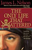The Only Life That Mattered: The Short and Merry Lives of Anne Bonny, Mary Read, and Calico Jack Rackam