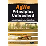Agile Principles Unleashed: Proven Approaches for Achieving Real Productivity Gains in any Organisationby J Cooke