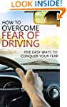 How To Overcome Fear Of Driving: Five...