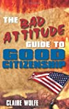 The Bad Attitude Guide to Good Citizenship