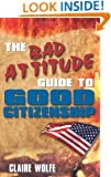 The Bad Attitude Guide to Good Citizenship