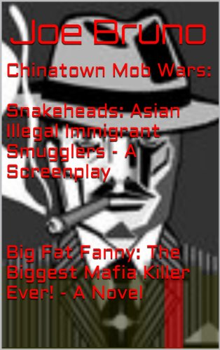 Chinatown Mob Wars -Snakeheads - Asian Illegal Immigrant Smugglers and Big Fat Fanny - The Biggest Mafia Killer Ever!