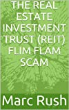 THE REAL ESTATE INVESTMENT TRUST (REIT) FLIM FLAM SCAM