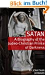 Satan: A Biography of the Judeo-Chris...