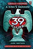 A King's Ransom (The 39 Clues: Cahills vs. Vespers, Book 2) (0545298407) by Watson, Jude
