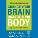 Change Your Brain, Change Your Body: Use Your Brain to Get and Keep the Body You Have Always Wanted (       UNABRIDGED) by Daniel G. Amen Narrated by Marc Cashman