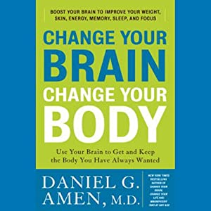 Change Your Brain, Change Your Body: Use Your Brain to Get and Keep the Body You Have Always Wanted | [Daniel G. Amen]