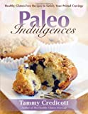 Paleo Indulgences: Healthy Gluten-Free Recipes to Satisfy Your Primal Cravings by Credicott, Tammy (2012) Paperback