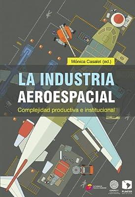 La industria aeroespacial: complejidad productiva e institucional (Spanish Edition)
