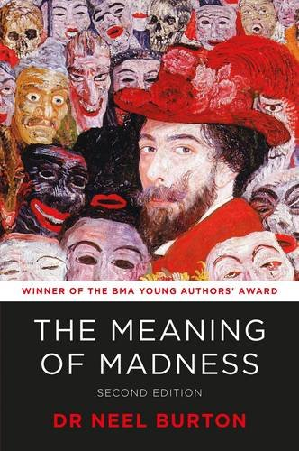 The Meaning of Madness, second edition, by Neel Burton