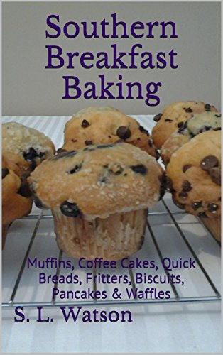 Southern Breakfast Baking: Muffins, Coffee Cakes, Quick Breads, Fritters, Biscuits, Pancakes & Waffles by S. L. Watson