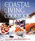 img - for The Coastal Living Cookbook: The Ultimate Recipe Collection for People Who Love the Coast by Editors of Coastal Living Magazine (2004) Hardcover book / textbook / text book
