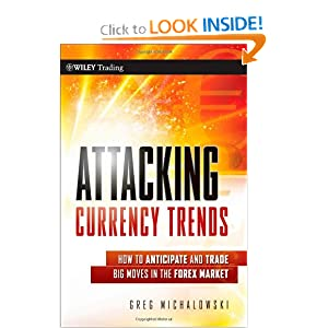 Attacking Currency Trends: How to Anticipate and Trade Big Moves in the Forex Market (Wiley Trading) Greg Michalowski