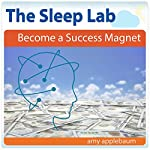 Become a Success Magnet with Hypnosis and Meditation: The Sleep Lab with Amy Applebaum   Amy Applebaum