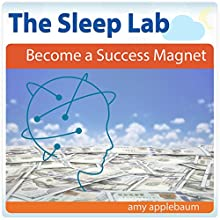 Become a Success Magnet with Hypnosis and Meditation: The Sleep Lab with Amy Applebaum Speech by Amy Applebaum Narrated by Amy Applebaum