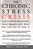 The Chronic Stress Crisis How Stress is Destroying Your Health and What You Can Do To Stop It