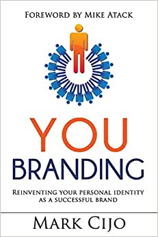 You Branding: Reinventing Your Personal Identity As A Successful Brand